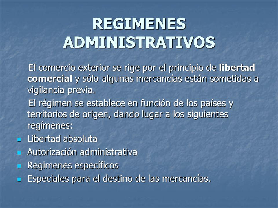 REGIMENES ADMINISTRATIVOS El comercio exterior se rige por el principio de libertad comercial y sólo algunas mercancías están sometidas a vigilancia p