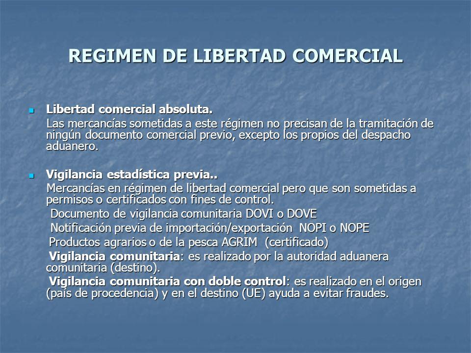 REGIMEN DE LIBERTAD COMERCIAL Libertad comercial absoluta. Libertad comercial absoluta. Las mercancías sometidas a este régimen no precisan de la tram