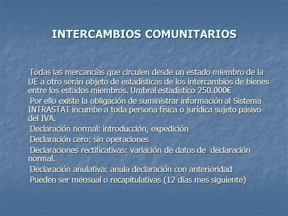 INTERCAMBIOS COMUNITARIOS Todas las mercancías que circulen desde un estado miembro de la UE a otro serán objeto de estadísticas de los intercambios d