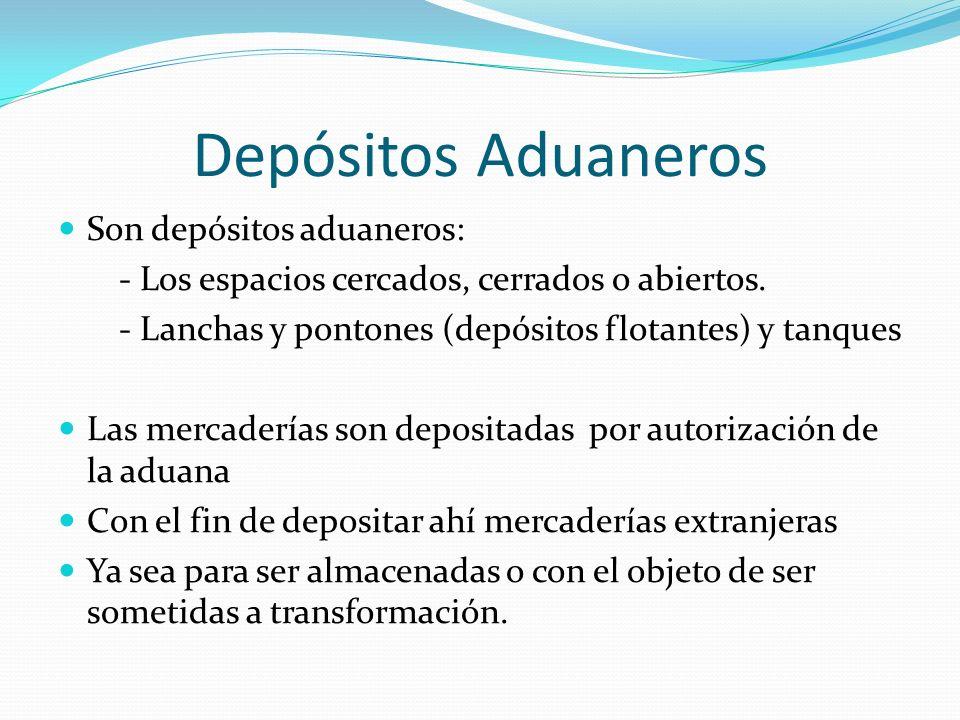 Depósitos Aduaneros Son depósitos aduaneros: - Los espacios cercados, cerrados o abiertos. - Lanchas y pontones (depósitos flotantes) y tanques Las me