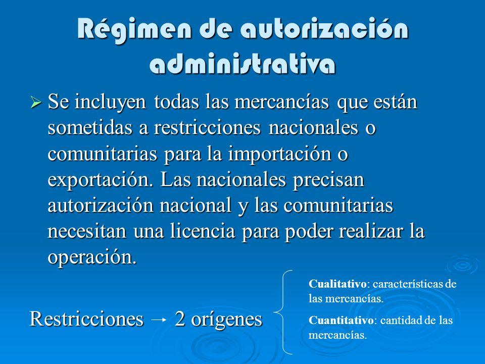 Régimen de autorización administrativa Se incluyen todas las mercancías que están sometidas a restricciones nacionales o comunitarias para la importación o exportación.