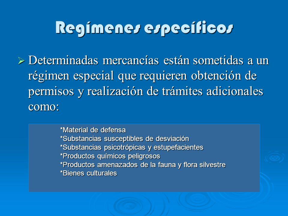 Regímenes específicos Determinadas mercancías están sometidas a un régimen especial que requieren obtención de permisos y realización de trámites adic