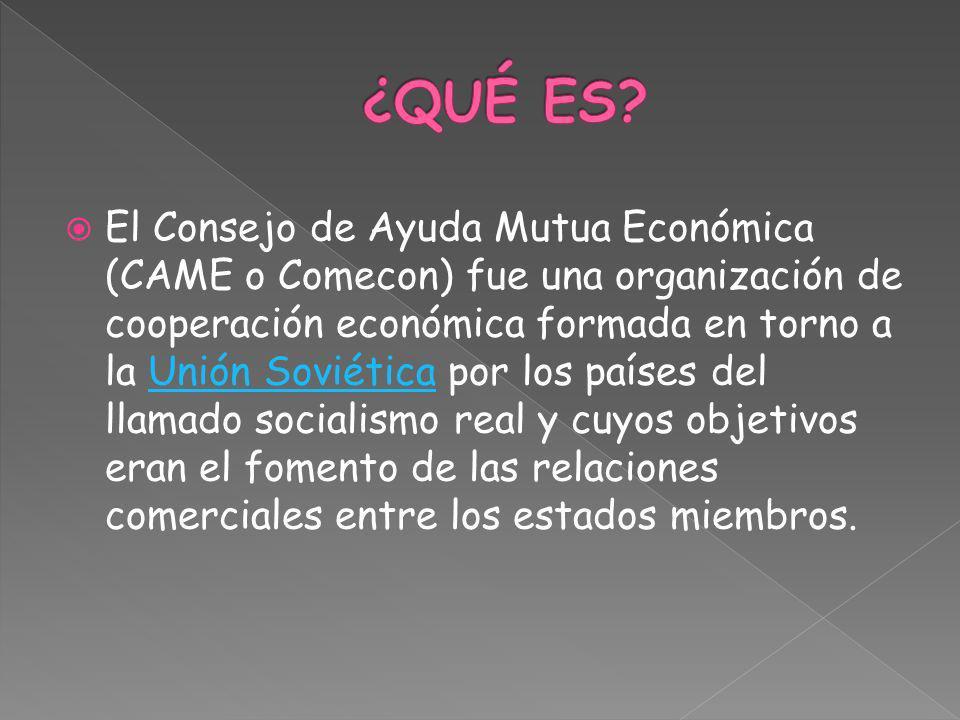 El Consejo de Ayuda Mutua Económica (CAME o Comecon) fue una organización de cooperación económica formada en torno a la Unión Soviética por los paíse
