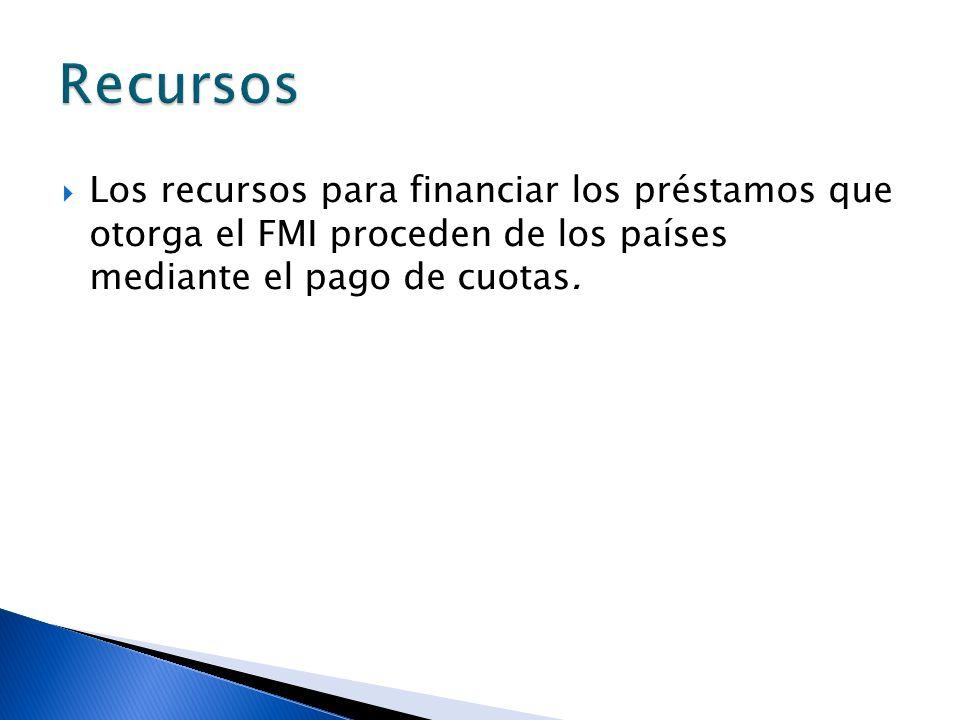Los recursos para financiar los préstamos que otorga el FMI proceden de los países mediante el pago de cuotas.