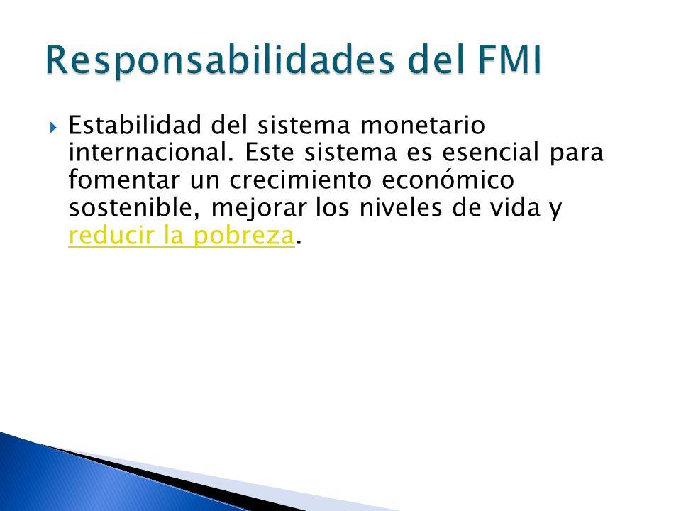 Estabilidad del sistema monetario internacional. Este sistema es esencial para fomentar un crecimiento económico sostenible, mejorar los niveles de vi