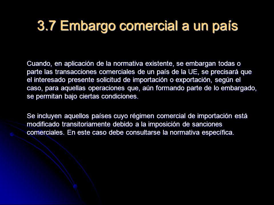 3.7 Embargo comercial a un país Cuando, en aplicación de la normativa existente, se embargan todas o parte las transacciones comerciales de un país de