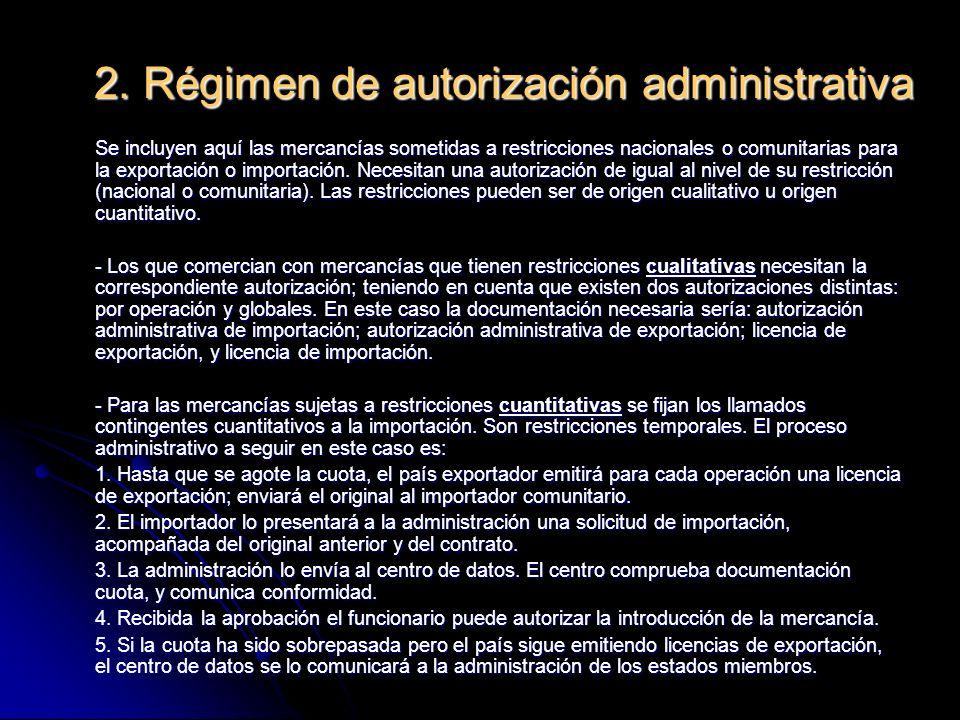 2. Régimen de autorización administrativa Se incluyen aquí las mercancías sometidas a restricciones nacionales o comunitarias para la exportación o im