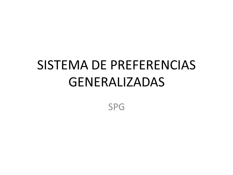 SISTEMA DE PREFERENCIAS GENERALIZADAS SPG