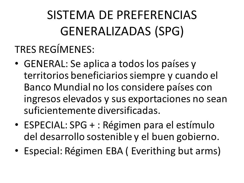 SISTEMA DE PREFERENCIAS GENERALIZADAS (SPG) TRES REGÍMENES: GENERAL: Se aplica a todos los países y territorios beneficiarios siempre y cuando el Banc