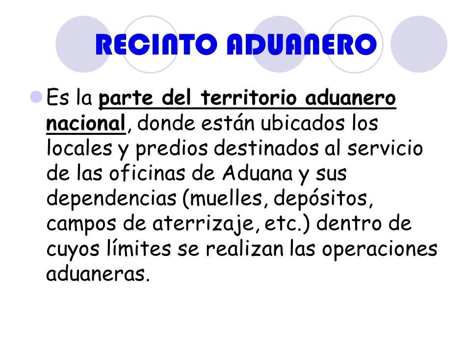 RECINTO ADUANERO Es la parte del territorio aduanero nacional, donde están ubicados los locales y predios destinados al servicio de las oficinas de Ad