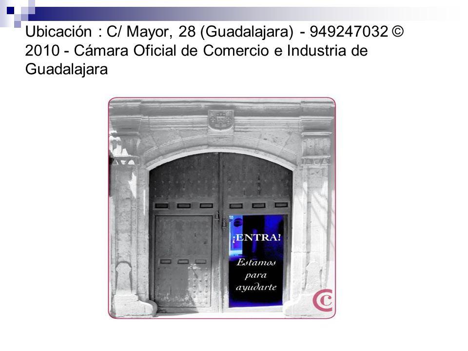 Ubicación : C/ Mayor, 28 (Guadalajara) - 949247032 © 2010 - Cámara Oficial de Comercio e Industria de Guadalajara