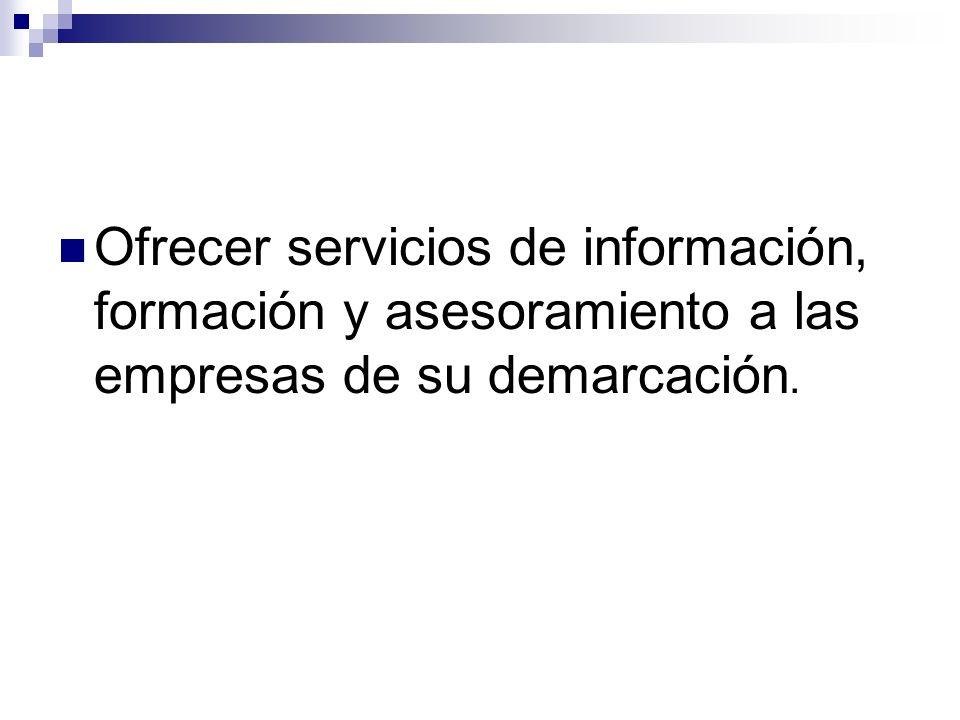 Ofrecer servicios de información, formación y asesoramiento a las empresas de su demarcación.