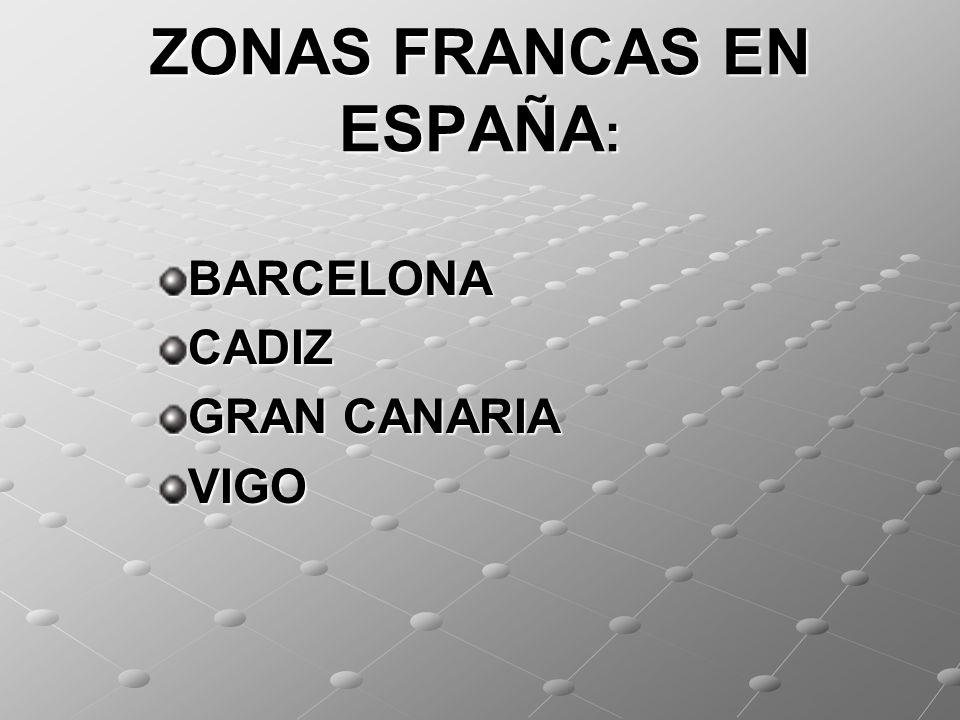 ZONAS FRANCAS EN ESPAÑA : BARCELONACADIZ GRAN CANARIA VIGO