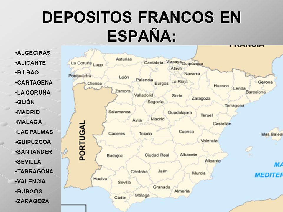 DEPOSITOS FRANCOS EN ESPAÑA: ALGECIRAS ALICANTE BILBAO CARTAGENA LA CORUÑA GIJÓN MADRID MALAGA LAS PALMAS GUIPUZCOA SANTANDER SEVILLA TARRAGONA VALENC