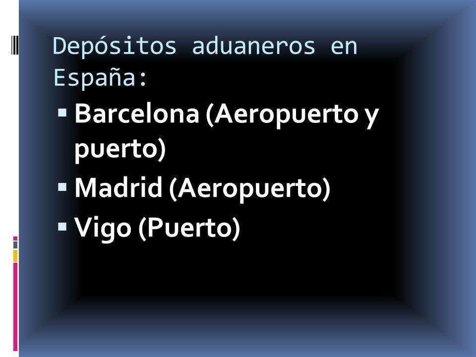 Depósitos aduaneros en España: Barcelona (Aeropuerto y puerto) Madrid (Aeropuerto) Vigo (Puerto)
