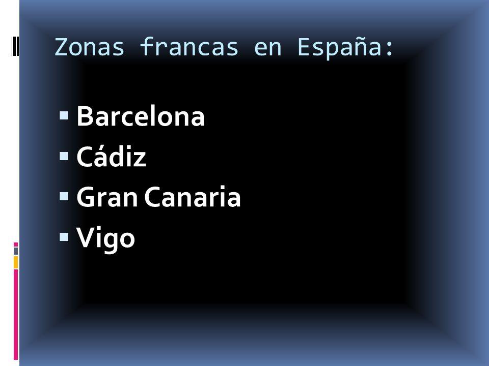 Zonas francas en España: Barcelona Cádiz Gran Canaria Vigo