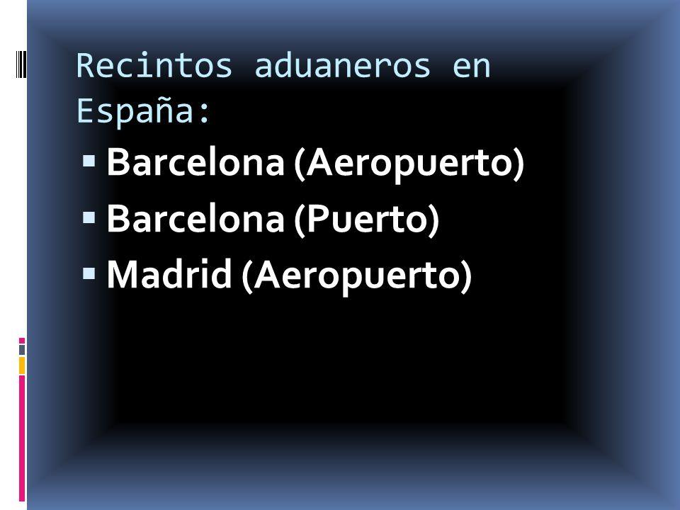 Recintos aduaneros en España: Barcelona (Aeropuerto) Barcelona (Puerto) Madrid (Aeropuerto)