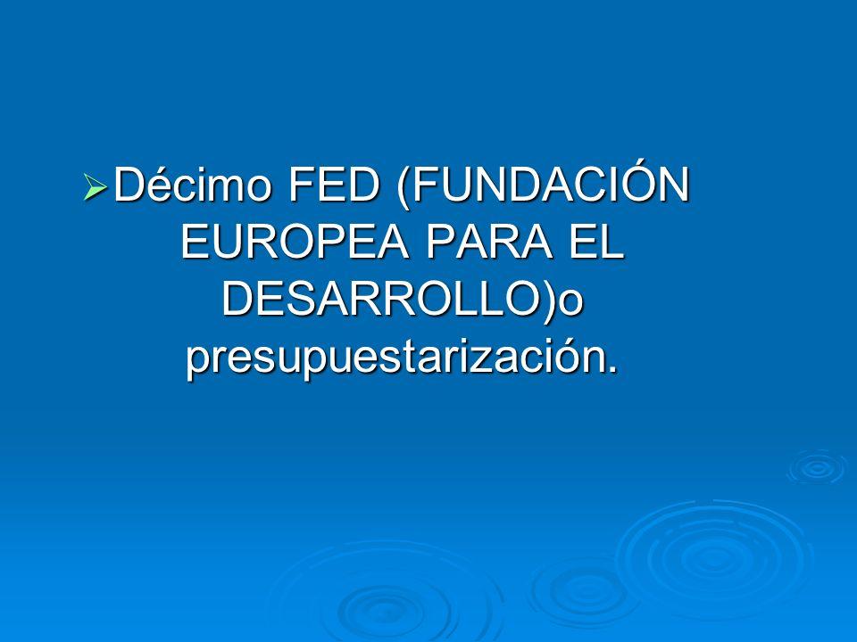 Décimo FED (FUNDACIÓN EUROPEA PARA EL DESARROLLO)o presupuestarización. Décimo FED (FUNDACIÓN EUROPEA PARA EL DESARROLLO)o presupuestarización.