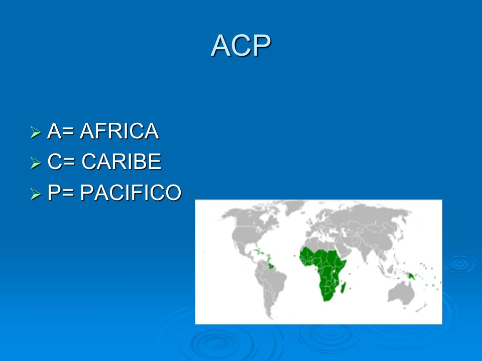 ACP A= AFRICA A= AFRICA C= CARIBE C= CARIBE P= PACIFICO P= PACIFICO