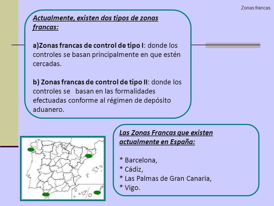 Actualmente, existen dos tipos de zonas francas: a)Zonas francas de control de tipo I: donde los controles se basan principalmente en que estén cercad