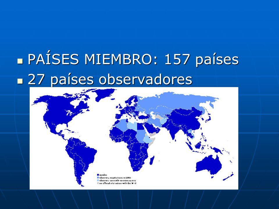 PAÍSES MIEMBRO: 157 países PAÍSES MIEMBRO: 157 países 27 países observadores 27 países observadores