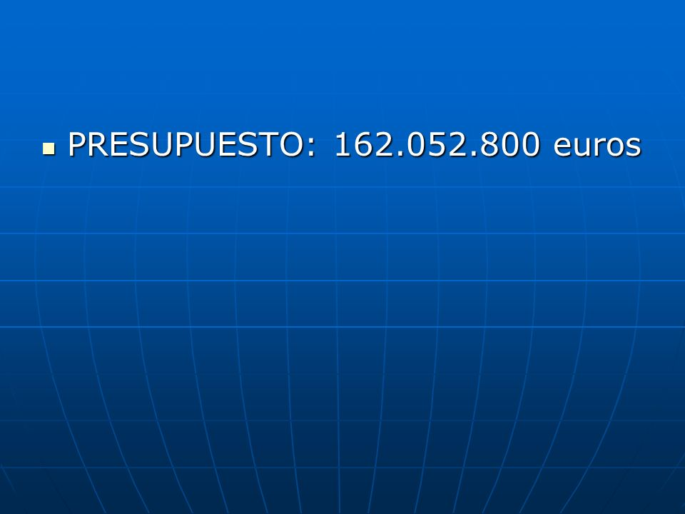 PRESUPUESTO: 162.052.800 euros PRESUPUESTO: 162.052.800 euros