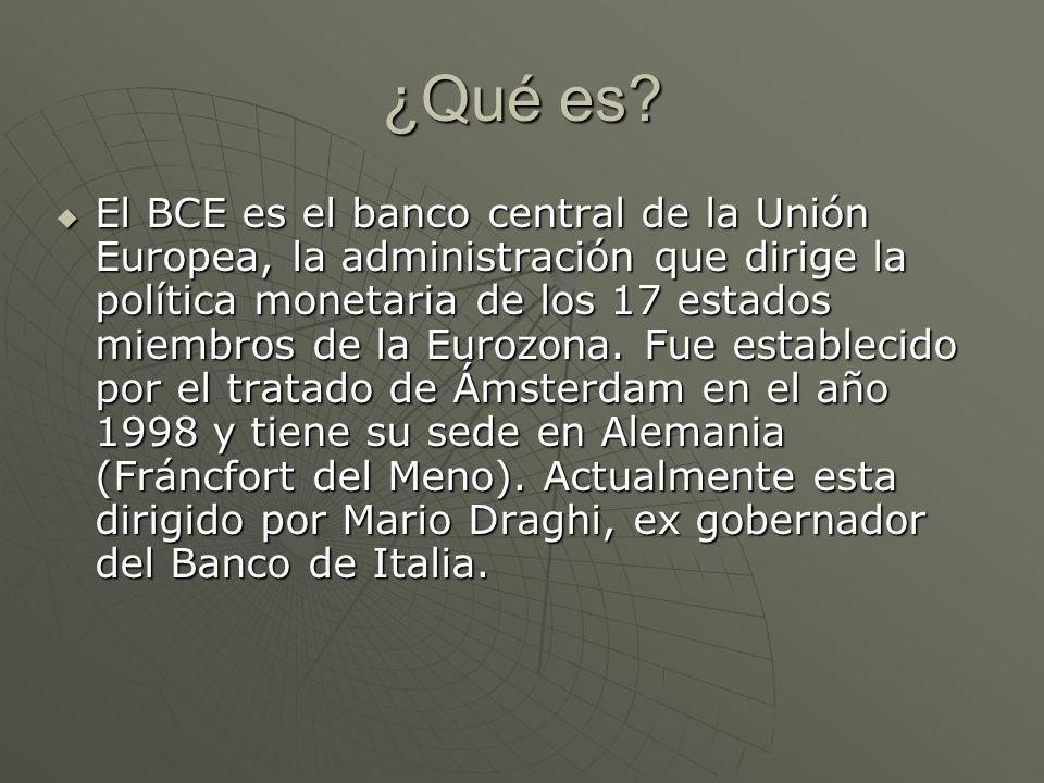 ¿Qué es? El BCE es el banco central de la Unión Europea, la administración que dirige la política monetaria de los 17 estados miembros de la Eurozona.