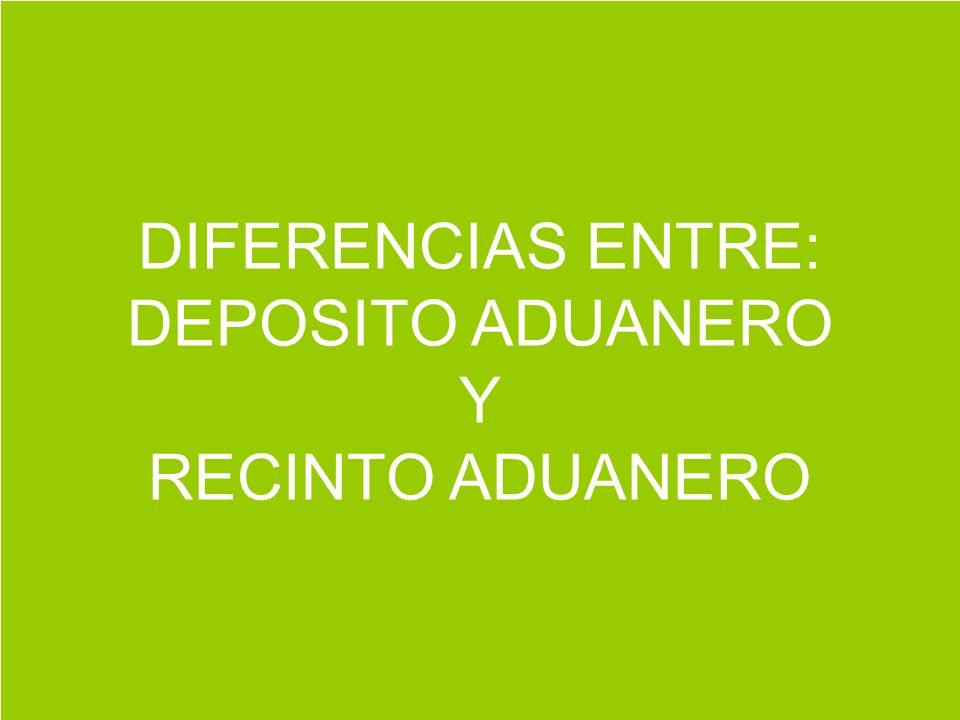 DIFERENCIAS ENTRE: DEPOSITO ADUANERO Y RECINTO ADUANERO