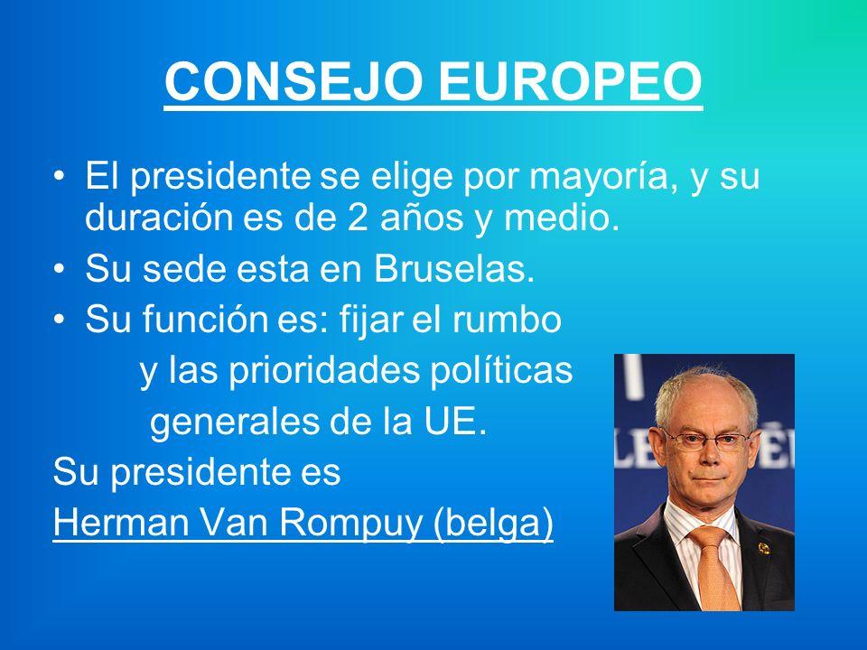 CONSEJO EUROPEO El presidente se elige por mayoría, y su duración es de 2 años y medio.