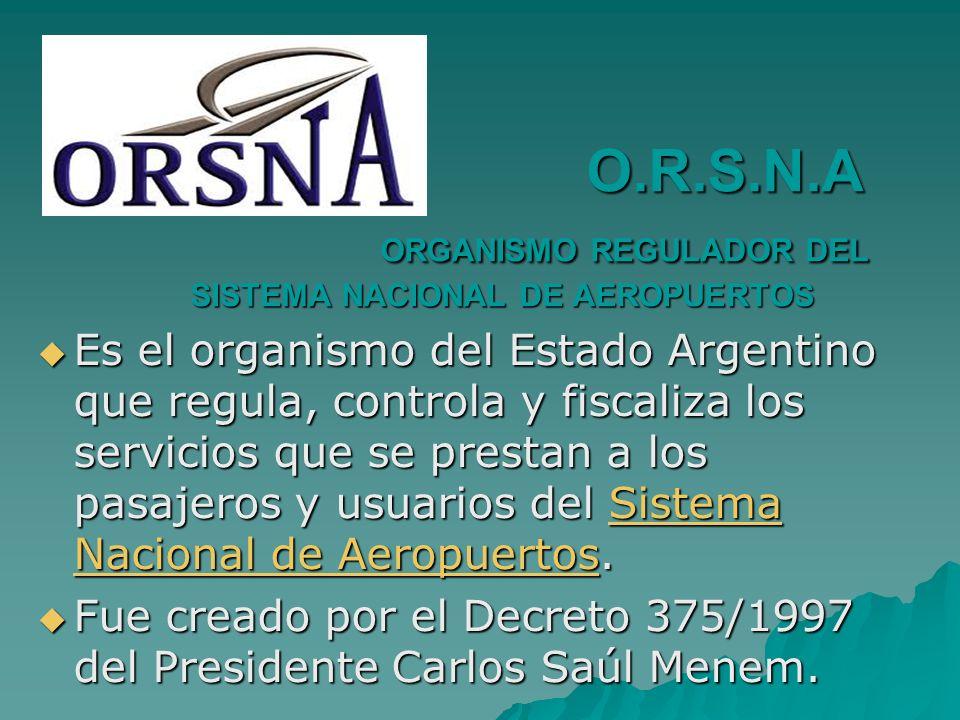 O.R.S.N.A ORGANISMO REGULADOR DEL SISTEMA NACIONAL DE AEROPUERTOS O.R.S.N.A ORGANISMO REGULADOR DEL SISTEMA NACIONAL DE AEROPUERTOS Es el organismo de