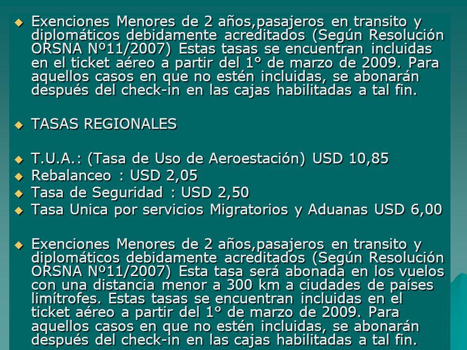 Exenciones Menores de 2 años,pasajeros en transito y diplomáticos debidamente acreditados (Según Resolución ORSNA Nº11/2007) Estas tasas se encuentran