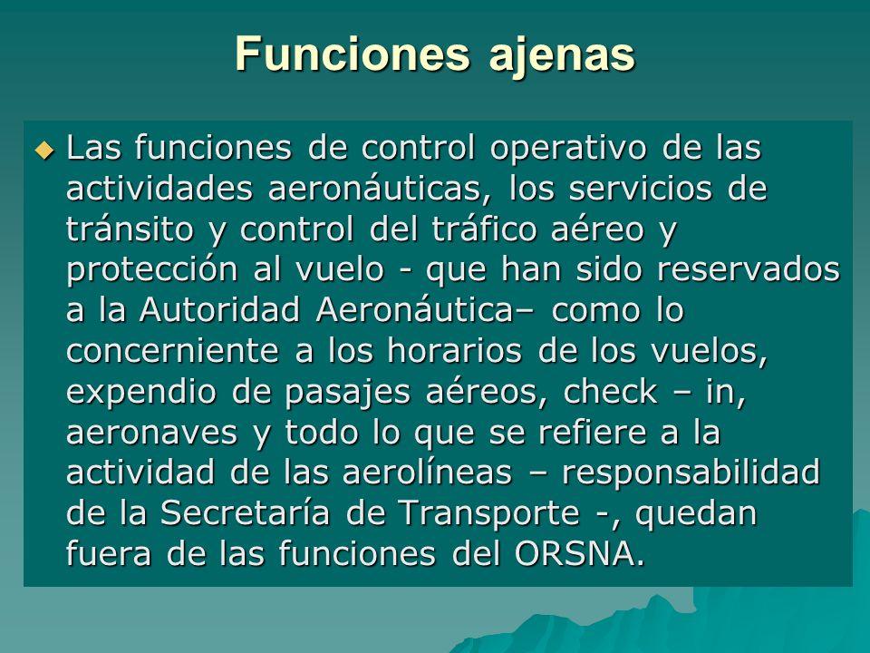 Funciones ajenas Las funciones de control operativo de las actividades aeronáuticas, los servicios de tránsito y control del tráfico aéreo y protecció