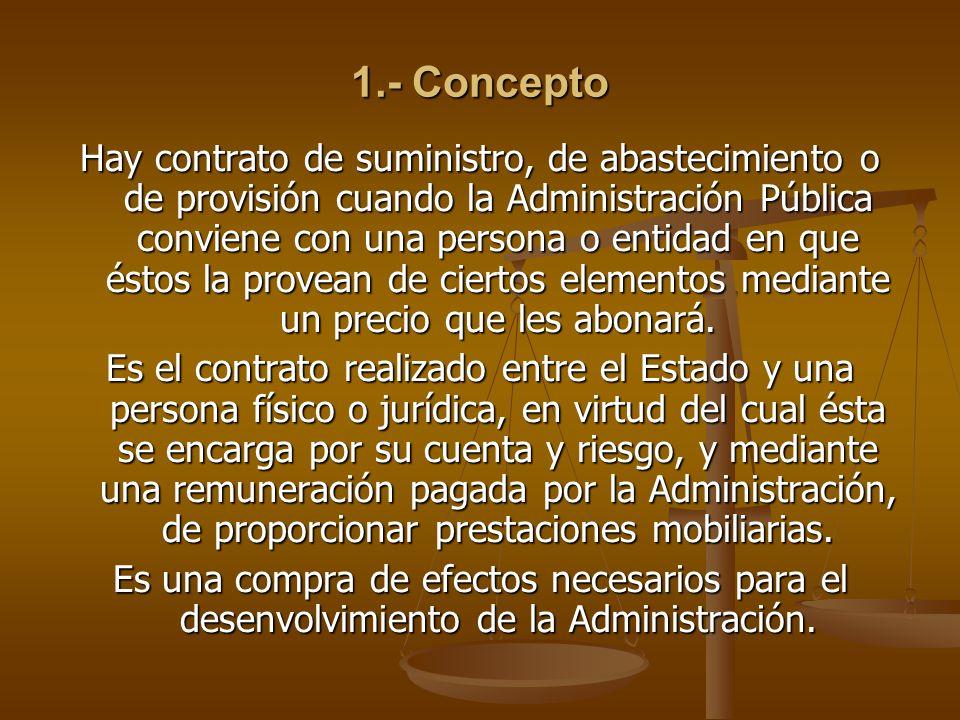 1.- Concepto Hay contrato de suministro, de abastecimiento o de provisión cuando la Administración Pública conviene con una persona o entidad en que é