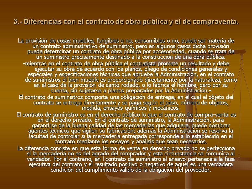 3.- Diferencias con el contrato de obra pública y el de compraventa. La provisión de cosas muebles, fungibles o no, consumibles o no, puede ser materi