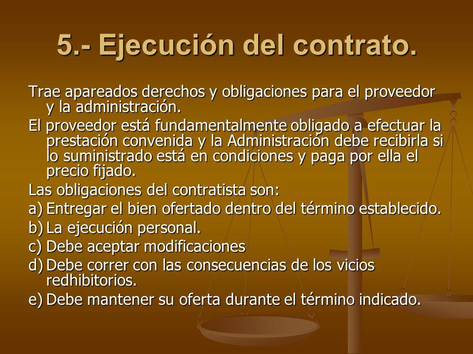 5.- Ejecución del contrato. Trae apareados derechos y obligaciones para el proveedor y la administración. El proveedor está fundamentalmente obligado