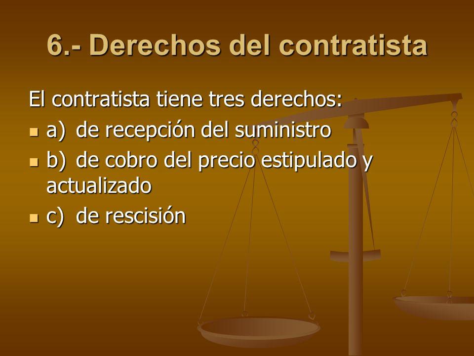 6.- Derechos del contratista El contratista tiene tres derechos: a)de recepción del suministro a)de recepción del suministro b)de cobro del precio est
