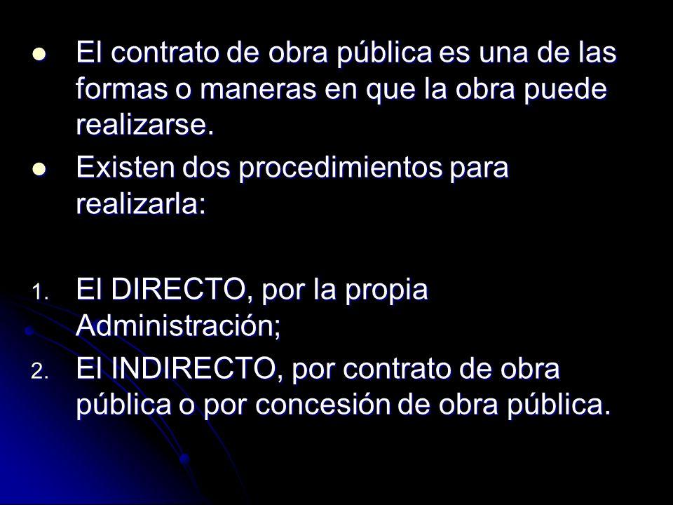 El contrato de obra pública es una de las formas o maneras en que la obra puede realizarse. El contrato de obra pública es una de las formas o maneras