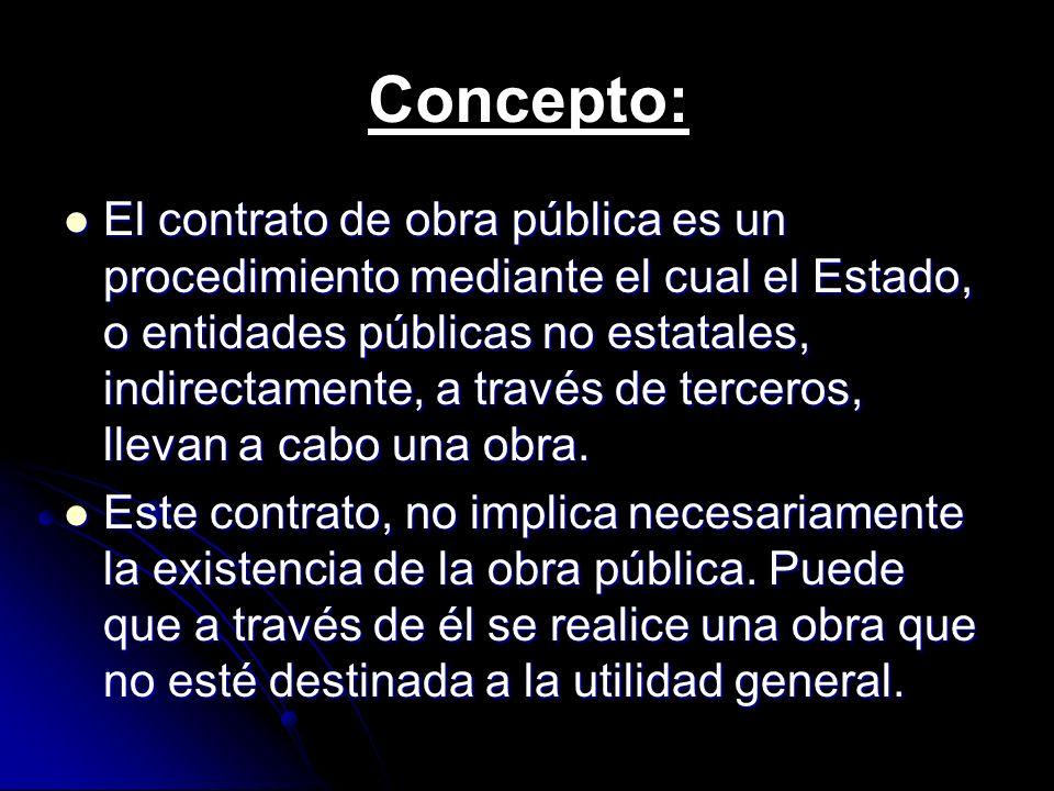 Concepto: El contrato de obra pública es un procedimiento mediante el cual el Estado, o entidades públicas no estatales, indirectamente, a través de t
