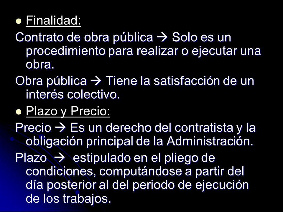 Finalidad: Contrato de obra pública Solo es un procedimiento para realizar o ejecutar una obra. Obra pública Tiene la satisfacción de un interés colec