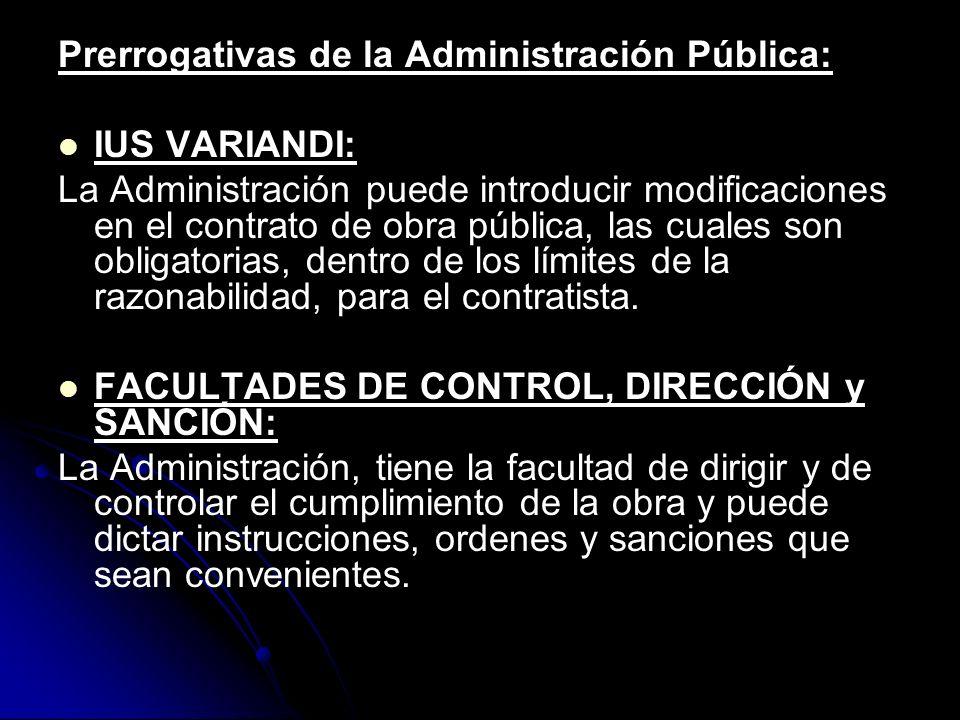 Prerrogativas de la Administración Pública: IUS VARIANDI: La Administración puede introducir modificaciones en el contrato de obra pública, las cuales