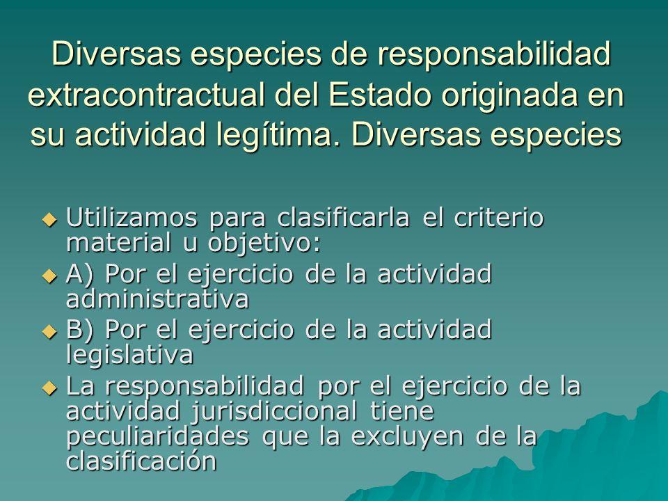 Diversas especies de responsabilidad extracontractual del Estado originada en su actividad legítima. Diversas especies Diversas especies de responsabi