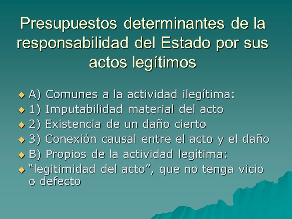 Presupuestos determinantes de la responsabilidad del Estado por sus actos legítimos A) Comunes a la actividad ilegítima: A) Comunes a la actividad ile