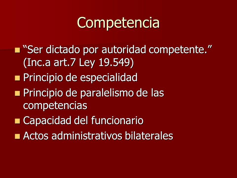 Competencia Ser dictado por autoridad competente. (Inc.a art.7 Ley 19.549) Ser dictado por autoridad competente. (Inc.a art.7 Ley 19.549) Principio de