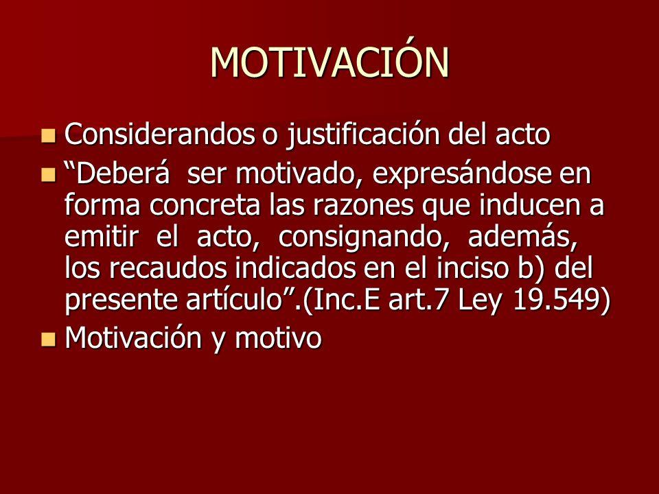 MOTIVACIÓN Considerandos o justificación del acto Considerandos o justificación del acto Deberá ser motivado, expresándose en forma concreta las razon