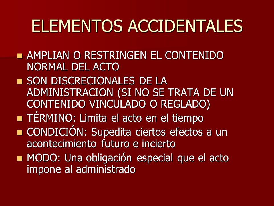 ELEMENTOS ACCIDENTALES AMPLIAN O RESTRINGEN EL CONTENIDO NORMAL DEL ACTO AMPLIAN O RESTRINGEN EL CONTENIDO NORMAL DEL ACTO SON DISCRECIONALES DE LA AD