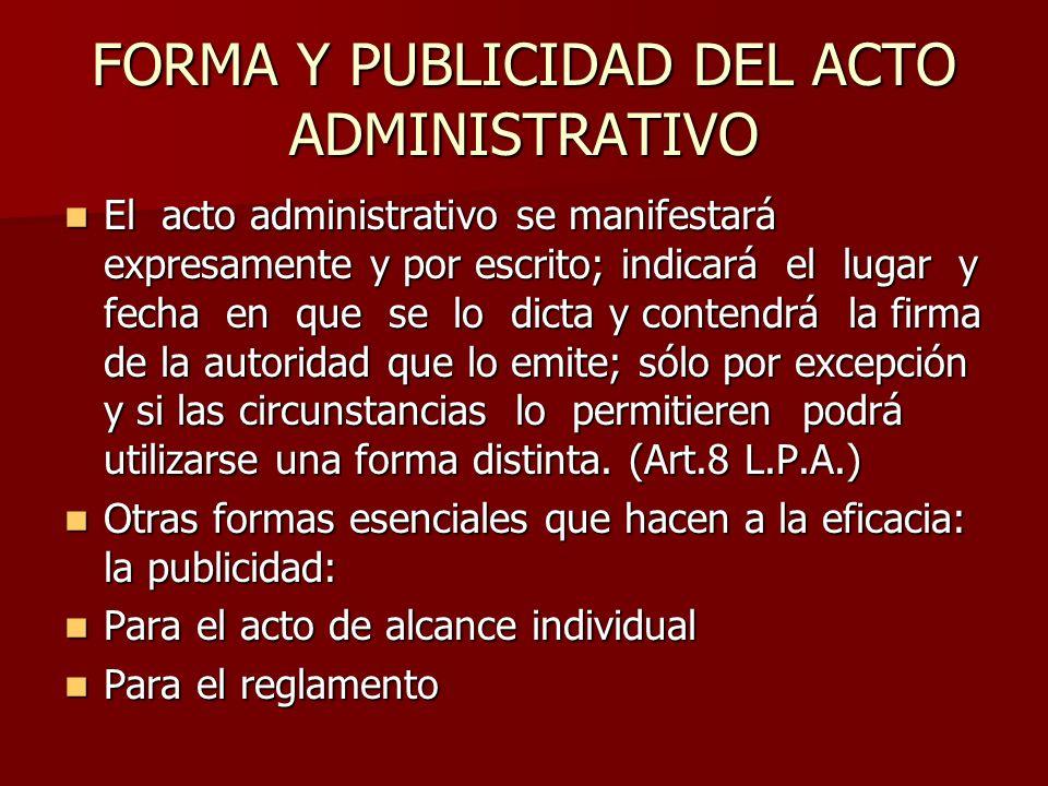 FORMA Y PUBLICIDAD DEL ACTO ADMINISTRATIVO El acto administrativo se manifestará expresamente y por escrito; indicará el lugar y fecha en que se lo di
