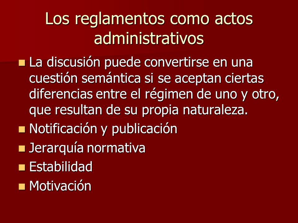 Los reglamentos como actos administrativos La discusión puede convertirse en una cuestión semántica si se aceptan ciertas diferencias entre el régimen
