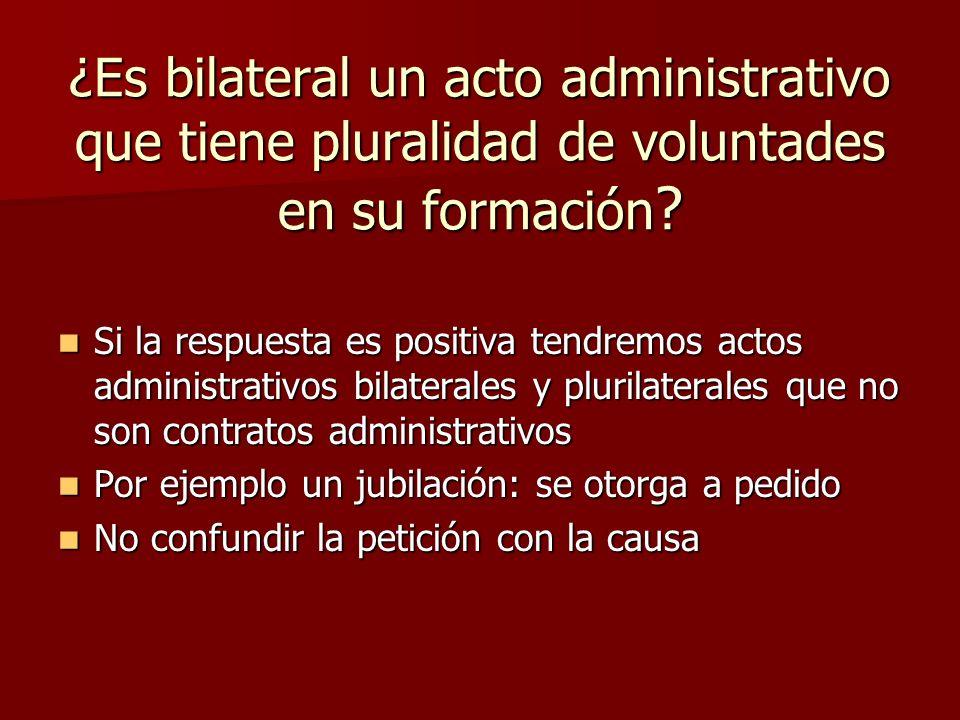 ¿Es bilateral un acto administrativo que tiene pluralidad de voluntades en su formación ? Si la respuesta es positiva tendremos actos administrativos