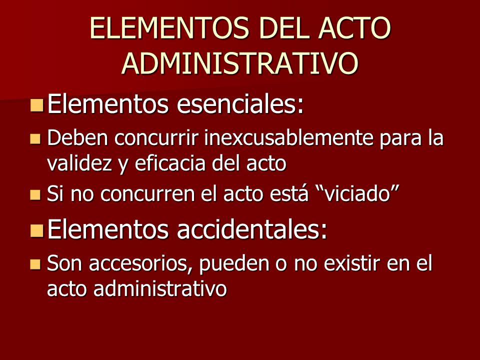 ELEMENTOS DEL ACTO ADMINISTRATIVO Elementos esenciales: Elementos esenciales: Deben concurrir inexcusablemente para la validez y eficacia del acto Deb