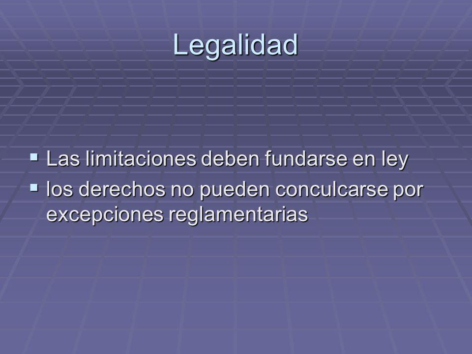 Legalidad Las limitaciones deben fundarse en ley Las limitaciones deben fundarse en ley los derechos no pueden conculcarse por excepciones reglamentar